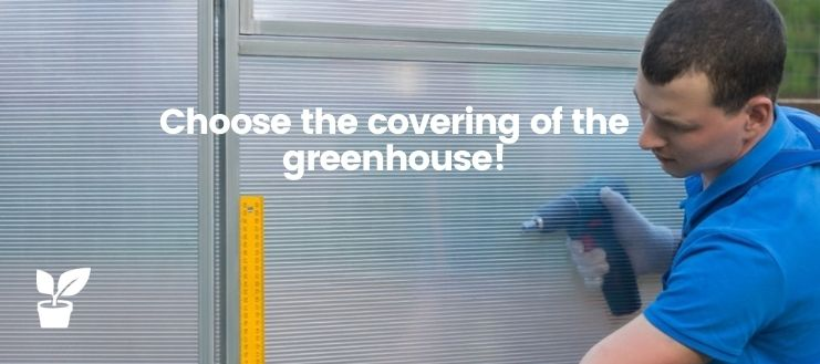 Choose the covering of the greenhouse!