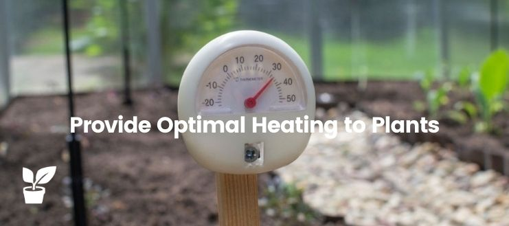 Provide optimal heating to plants